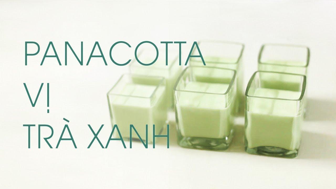 [Bếp Núc Thảnh Thơi] Panna cotta vị trà xanh   Nhà Có Hai Người