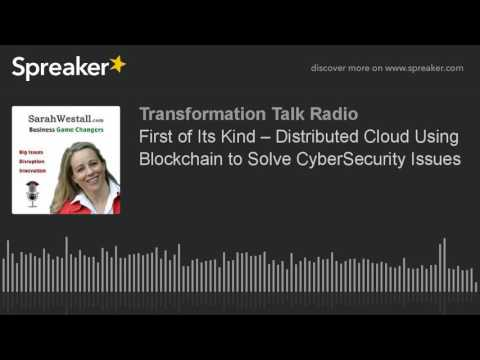 First of Its Kind – Distributed Cloud Using Blockchain to Solve CyberSecurity Issues