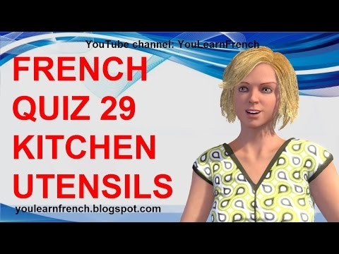 FRENCH QUIZ 29 - TEST French UTENSILS Kitchen Items Vocabulary Les Ustensiles De Cuisine