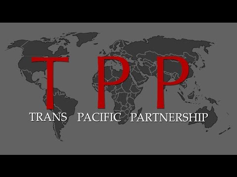 Trans Pacific Partnership - What is the TPP and should we be