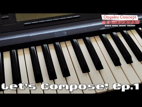 Let's Compose! Ep. 1 | Ongaku Concept: Video Game Music Theory