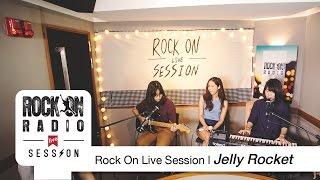 Rock On Live Session l 3 สาวจาก Jelly Rocket กับ Live Session ในแบบที่ไม่เคยเล่นที่ไหนมาก่อน