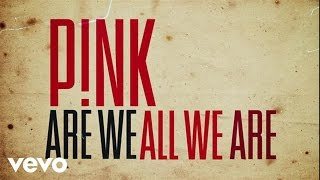 [3.32 MB] P!nk - Are We All We Are (Official Lyric Video)