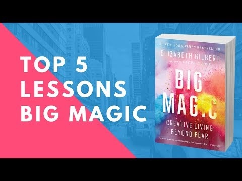 Big Magic by Elizabeth Gilbert (5 Big Lessons) Creative Living Beyond Fear