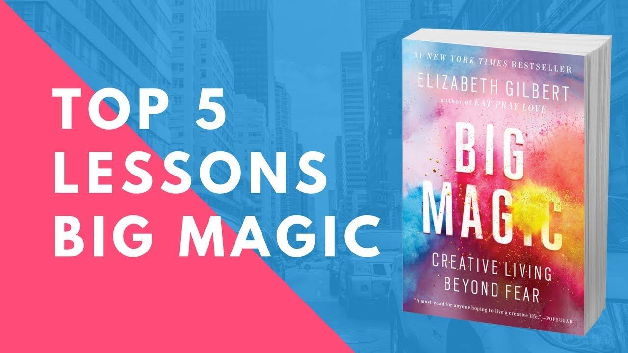 Big Magic By Elizabeth Gilbert 5 Big Lessons Creative Living