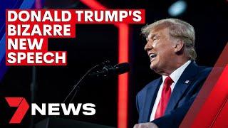 Donald Trump's BIZARRE new speech   7NEWS