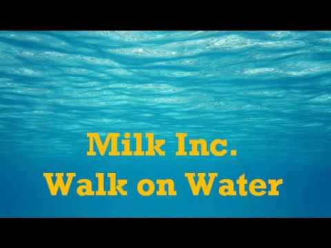 Milk Inc. - Walk on Water (lyrics)