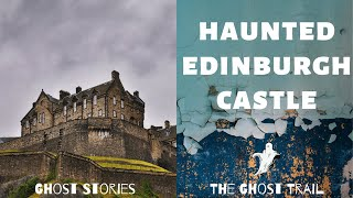 Edinburgh Castle - Most Haunted Places Scotland | The Ghost Trail