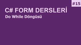 C# Form Dersleri-15 Do While Döngüsü
