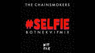The Chainsmokers - #Selfie (Botnek VIP Remix)