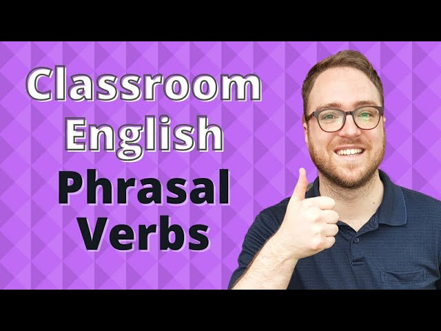 Learn English about Classroom English Phrasal Verbs- AMAZING Phrasal Verbs