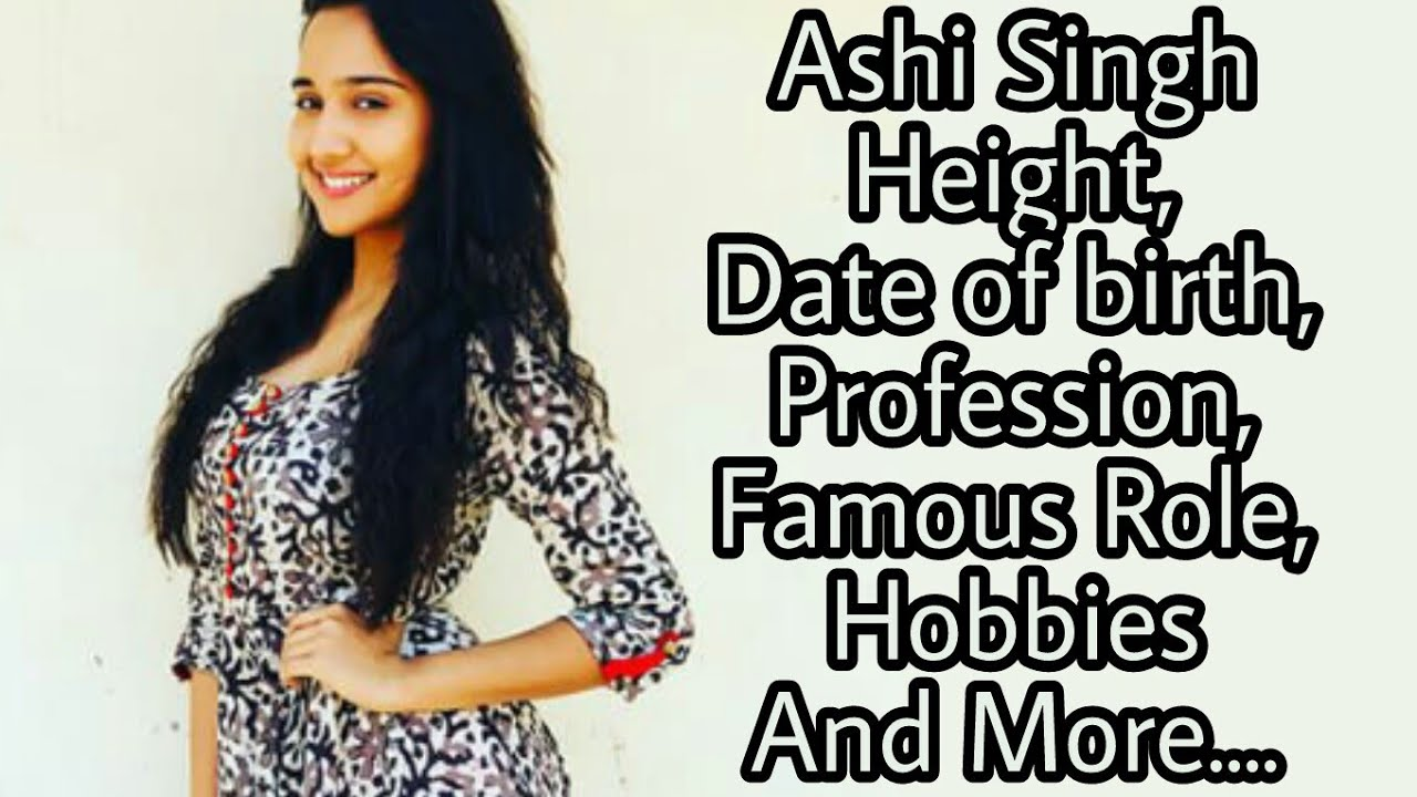 Ashi Singh Height,Profession,Famous Role,Hobbies And More