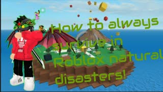 How to always survive in roblox natural disasters!