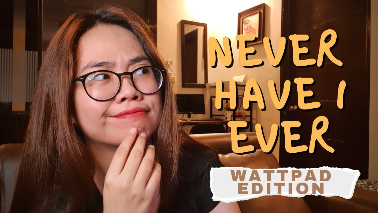 NEVER HAVE I EVER [WATTPAD EDITION]