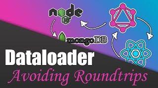 #20 Using Dataloader | Build a Complete App with GraphQL, Node.js, MongoDB and React.js
