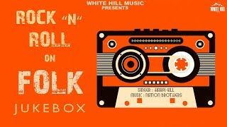 Rock N Roll On Folk | Audio Jukebox | Harpi Gill, Nation Brothers | New Songs 2018, White Hill Music