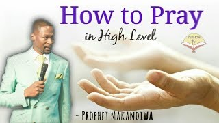 How To Pray in High Level | Prophet Emmanuel Makandiwa | Powerful Sermon | 2018 HD