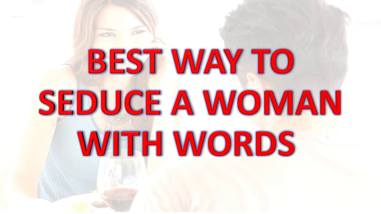 How Seduce A Woman With Words