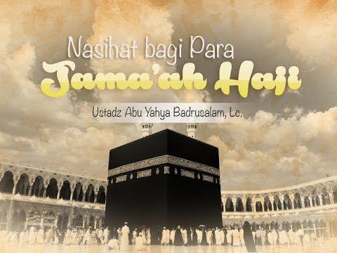 Ceramah Singkat: Nasihat Bagi Para Jamaah Haji (Ustadz Abu Yahya Badrusalam, Lc.)