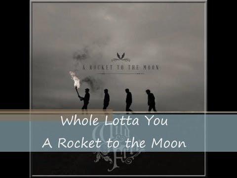 Whole Lotta You - A Rocket To The Moon (lyrics)