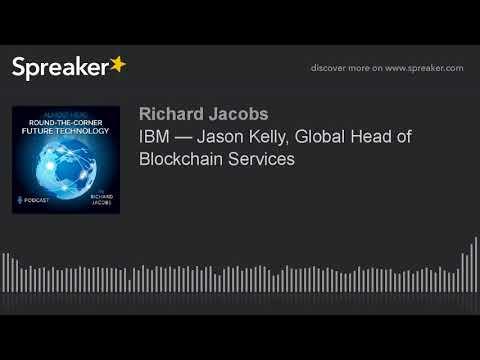 IBM — Jason Kelly, Global Head of Blockchain Services