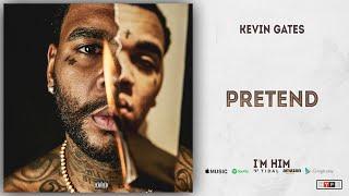 Kevin Gates - Pretend (I'm Him)