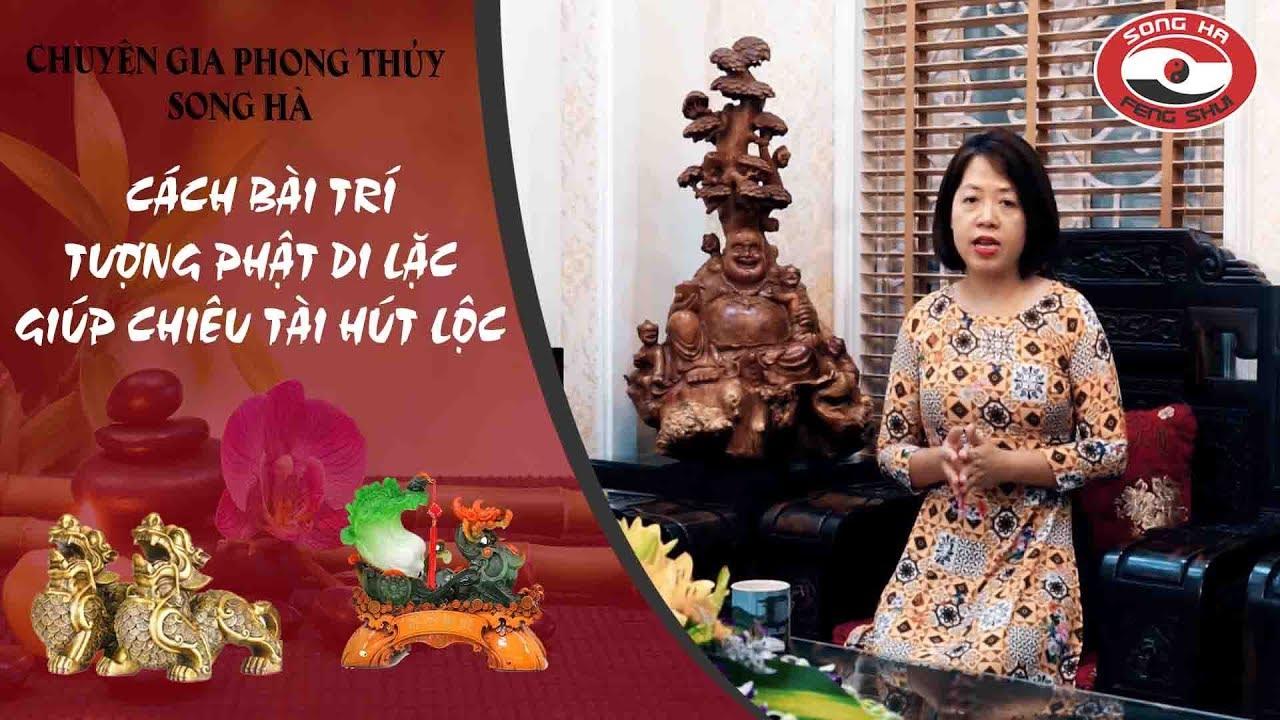 Cách bài trí tượng phật Di Lặc giúp chiêu tài hút lộc   Chuyên gia phong thủy Nguyễn Song Hà