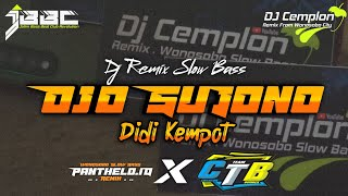 Dj Ojo Sujono - Didi Kempot || Remix Slow Bass Glerr || Panthelo Id X Creator Team Bodrex