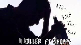 [Full ] Mặc Đời Tao Say - N.Killer ft Snippy