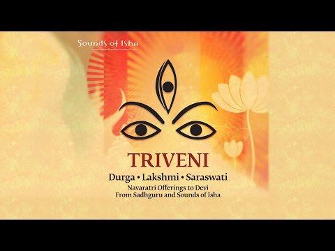 Bhairavi Prarthana (by Sadhguru) : Triveni- Durga, Lakshmi, Saraswati