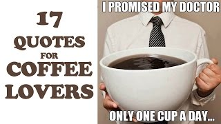17 Quotes For Coffee Lovers