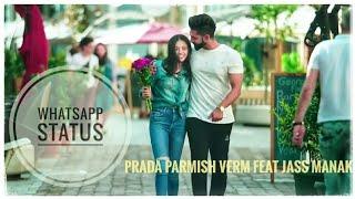 Kina Krdi A Jatta Jatti Tera (Prada) Parmish Verma Feat Jass Manak (WhatsApp Status)