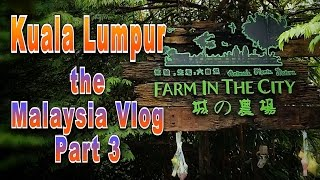 Kuala Lumpur | Farm in the City | The Malaysia Vlog:  Part 3