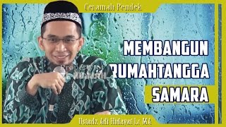 Membangun Rumah Tangga SAMARA Menurut ISLAM |  Ustadz Adi Hidayat Lc MA
