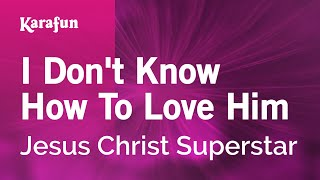 Karaoke I Don't Know How To Love Him - Jesus Christ Superstar *