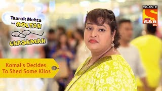 Your Favorite Character | Komal's Decides To Shed Some Kilos | Taarak Mehta Ka Ooltah Chashmah