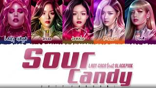 LADY GAGA, BLACKPINK - 'SOUR CANDY' Lyrics [Color Coded_Han_Rom_Eng]