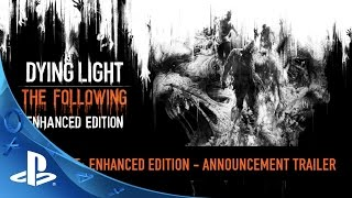 Dying Light: The Following – Enhanced Edition Announce Trailer | PS4
