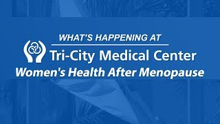 Women's health after menopause - full episode what's happening at tri-city medical center