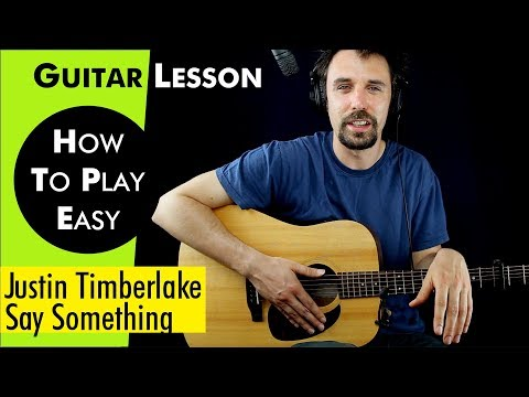 Say Something - Justin Timberlake Guitar Lesson / Tutorial + CHORDS + Capo/NO Capo + play-along