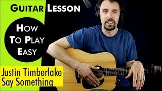 Say Something - Justin Timberlake Guitar Lesson / Tutorial + CHORDS + Capo/NO Capo + play-along