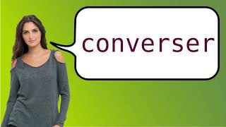 How to say 'converse' in French?