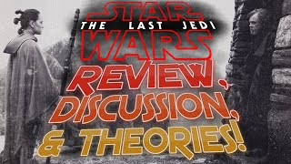 Star Wars: The Last Jedi - Review, Discussion & Theories (First 10 Mins Spoiler Free)