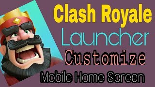 Clash Royale Launcher Customize | Android Customization #1