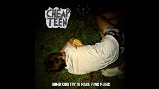 Cheap Teen - Dumb Kids Try To Make Punk Music (Full EP)