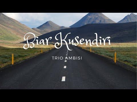Trio Ambisi - Biar Kusendiri