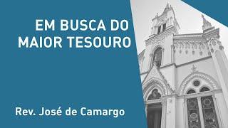 Em Busca Do Maior Tesouro - Rev. José de Camargo - Culto Noturno - 01/12/2019