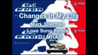 Changes In My Life Mark Sherman Love song Remix DJMHAR