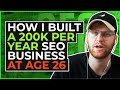 How I Built a 200k Per Year SEO Business at Age 26