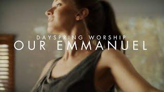 Our Emmanuel - Dayspring Worship